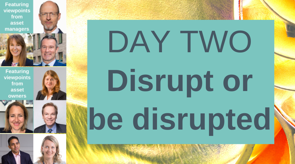 Day two Disrupt or  be disrupted